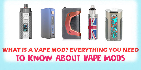 What is a Vape Mod? Everything You Need to Know About Vape Mods