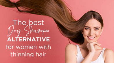 Dry Shampoo Alternative for women with thinning hair