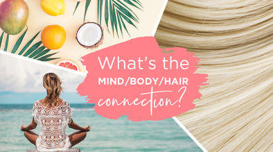 The Mind / Body / Hair Connection
