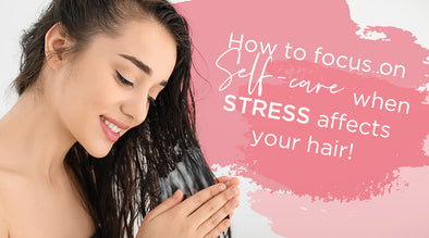 How to focus on self-care when stress affects your hair