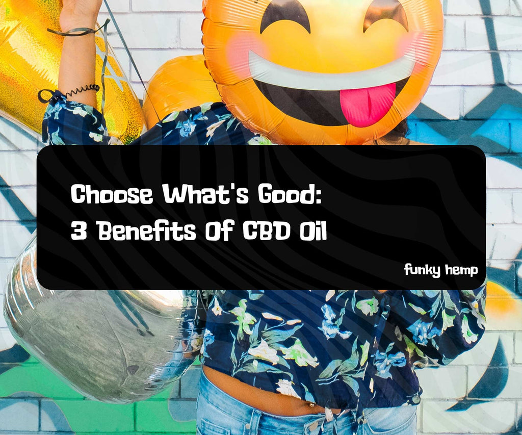 Choose What's Good: 3 Benefits Of CBD Oil