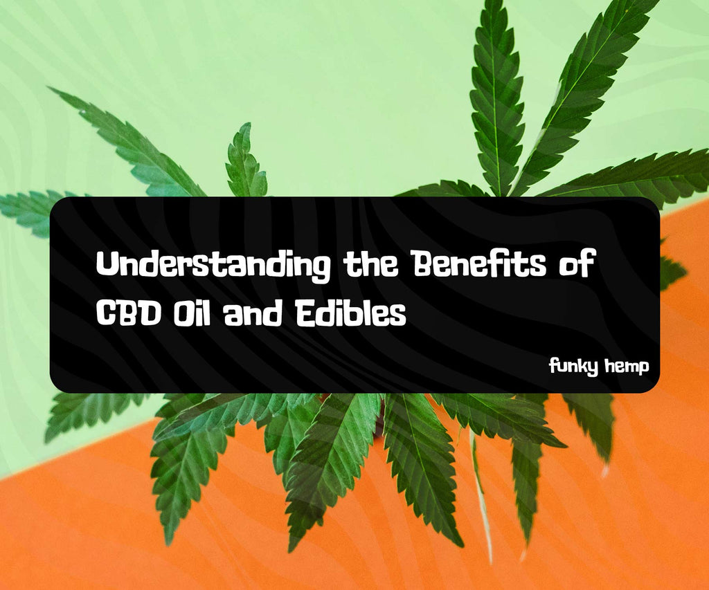 Understanding the Benefits of CBD Oil and Edibles