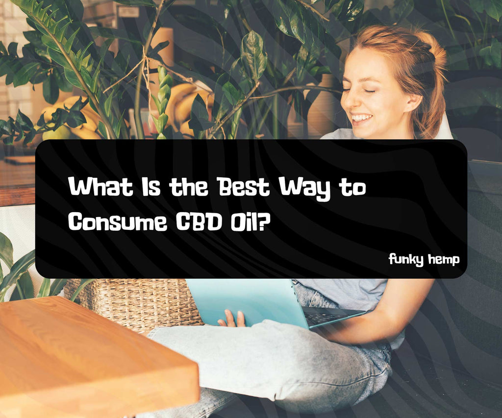 What Is the Best Way to Consume CBD Oil?