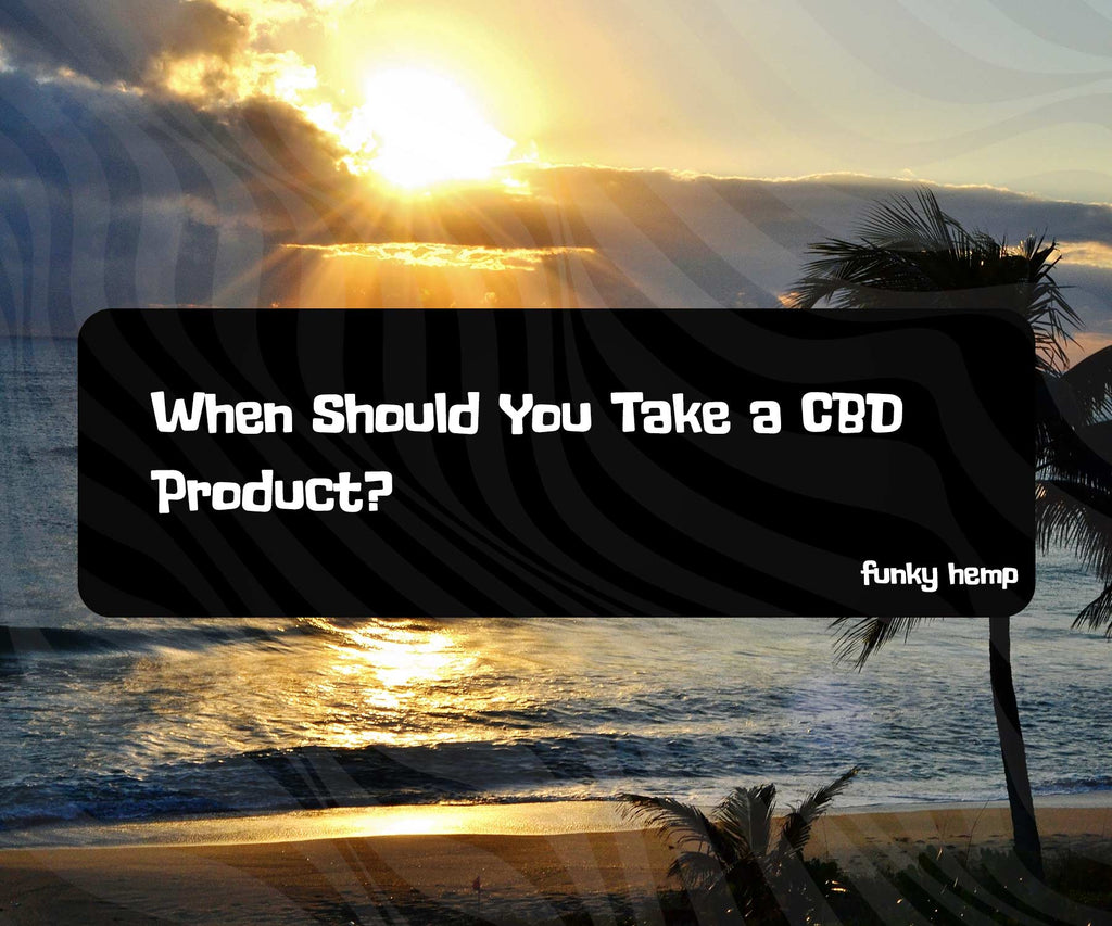 When Should You Take a CBD Product?