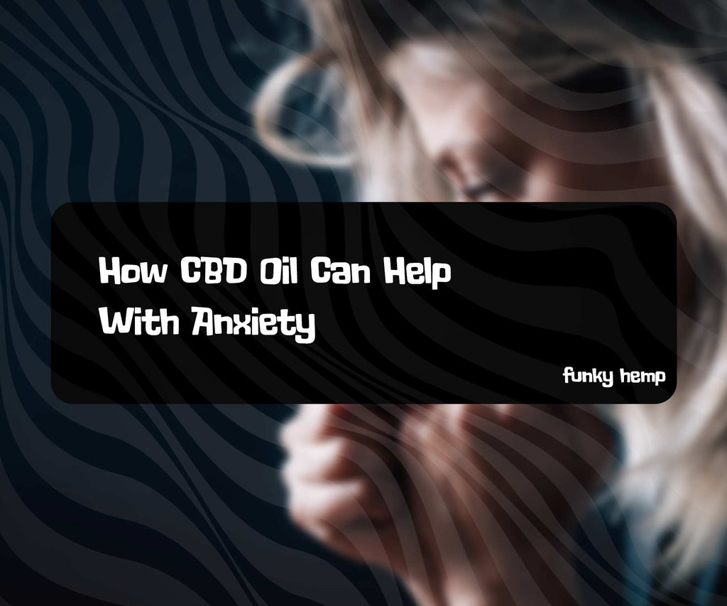 How CBD Oil Can Help With Anxiety