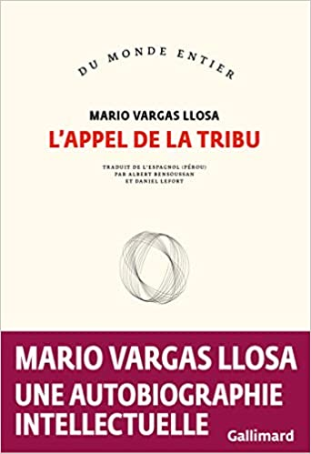 L'appel de la tribu (Français) Broché – 11 février 2021 de Mario Vargas Llosa  (Auteur), Albert Bensoussan (Traduction), Daniel Lefort (Traduction)