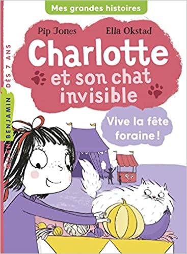 Charlotte et son chat invisible, Tome 06: Vive la fête foraine ! (Français) Broché – 4 avril 2018 de Pip Jones  (Auteur), Ella Okstad (Illustrations), Mim (Traduction)