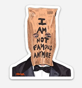 I Am Not Famous Anymore Sticker