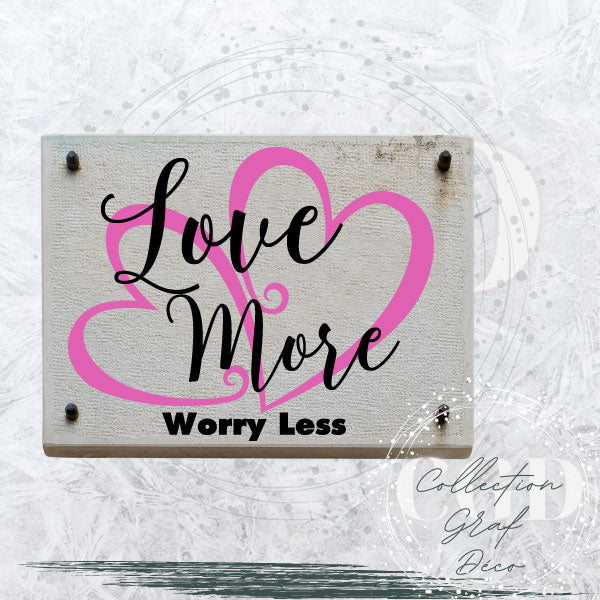 Love More Worry Less - Digital EPS, DXF, SVG, PNG, JPG