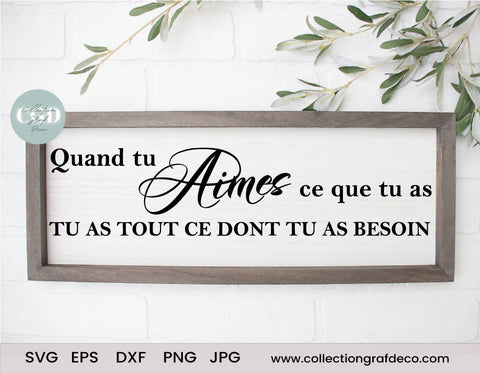 Quand tu aimes ce que as, Tu as tout ce dont tu as besoin - DIY Porch Sign - Vector EPS, DXF, SVG, PNG, JPG