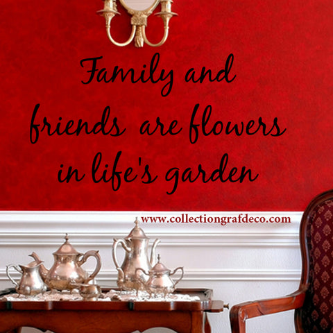 FAMILY AND FRIENDS ARE FLOWERS IN LIFE'S GARDEN - AUTOCOLLANTS MURAUX