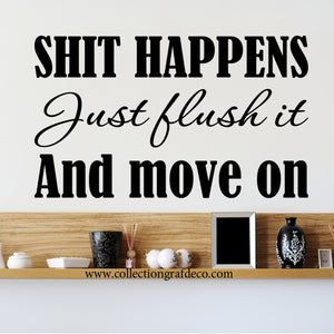 SHIT HAPPENS JUST FLUSH IT AND MOVE ON - AUTOCOLLANTS MURAUX