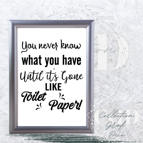 You never know what you have until i'ts gone Like toilet paper! - Digital EPS, DXF, SVG, PNG, JPG