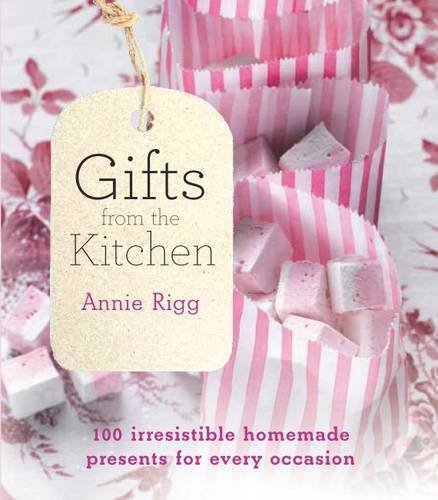 Gifts from the Kitchen: 100 irresistible homemade presents for every