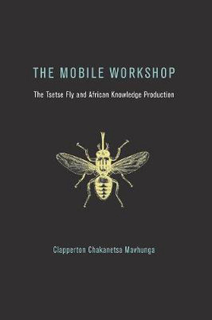 The Mobile Workshop The Tsetse Fly and African Knowledge Production
