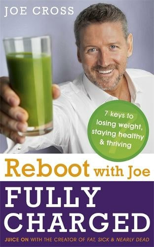 Reboot with Joe: Fully Charged - 7 Keys to Losing Weight, Staying Healthy and Thriving: Juice on with the creator of Fat, Sick & Nearly Dead