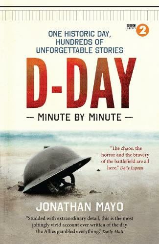D-Day Minute By Minute One historic day