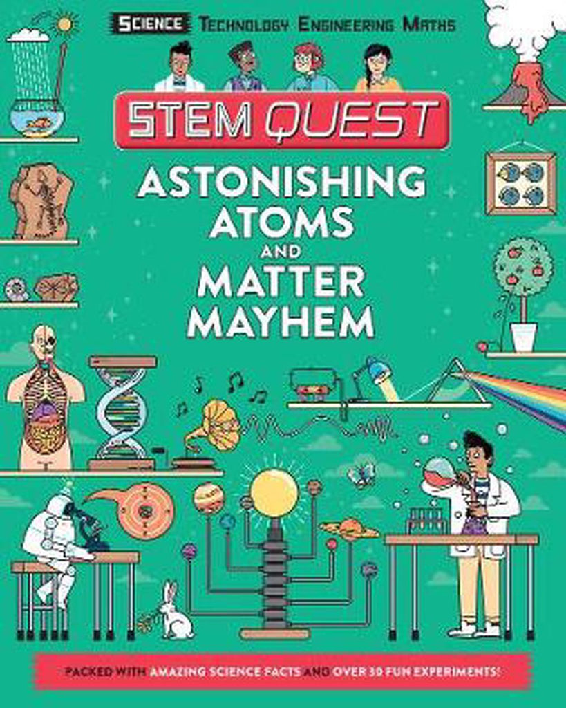 Astonishing Atoms and Matter Mayhem: Packed with amazing science facts and fun experiments