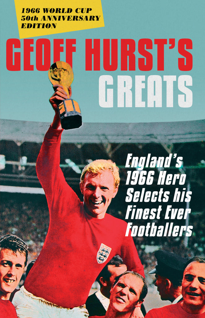 Geoff Hursts Greats Englands 1966 Hero Selects His Finest Ever Footballers