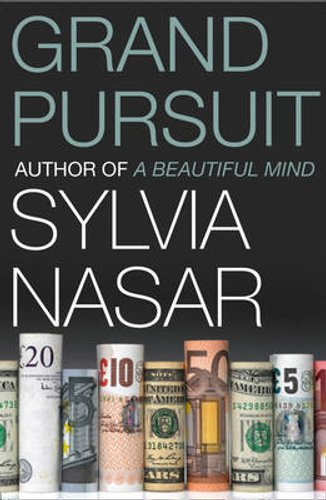 Grand Pursuit: The Story of the People Who Made Modern Economics