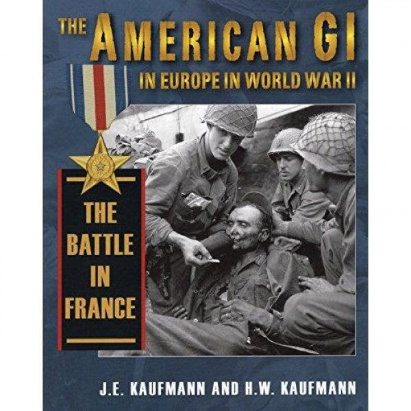 American Gi in Europe in World War II The Battle in France
