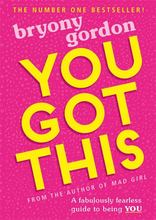 You Got This A fabulously fearless guide to being YOU