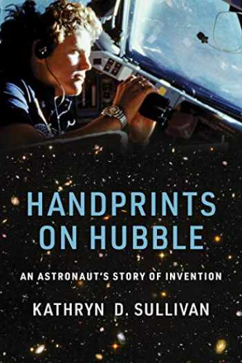 Handprints on Hubble An Astronauts Story of Invention