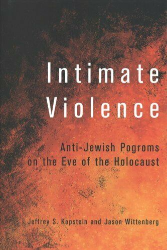Intimate Violence Anti-Jewish Pogroms on the Eve of the Holocaust