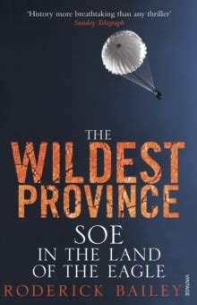 The Wildest Province: SOE in the Land of the Eagle