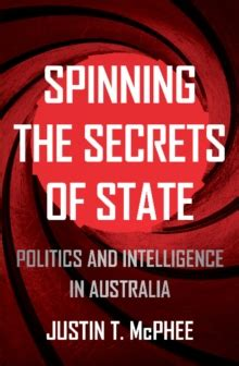 Spinning the Secrets of State: Politics and Intelligence in Australia