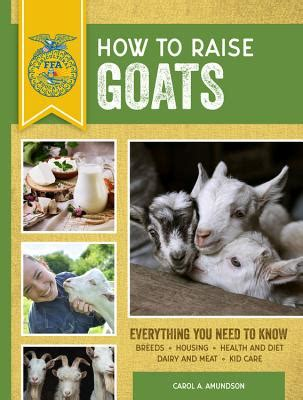 How to Raise Goats: Third Edition, Everything You Need to Know: Breeds, Housing, Health and Diet, Dairy and Meat, Kid Care