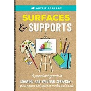 Artist Toolbox: Surfaces & Supports: A practical guide to drawing and painting surfaces -- from canvas and paper to textiles and woods