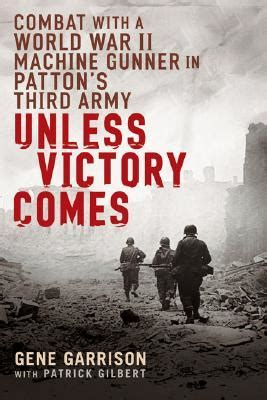 Unless Victory Comes: Combat With a World War II Machine Gunner in Patton's Third Army