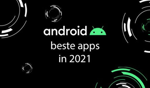 Android beste apps in 2021