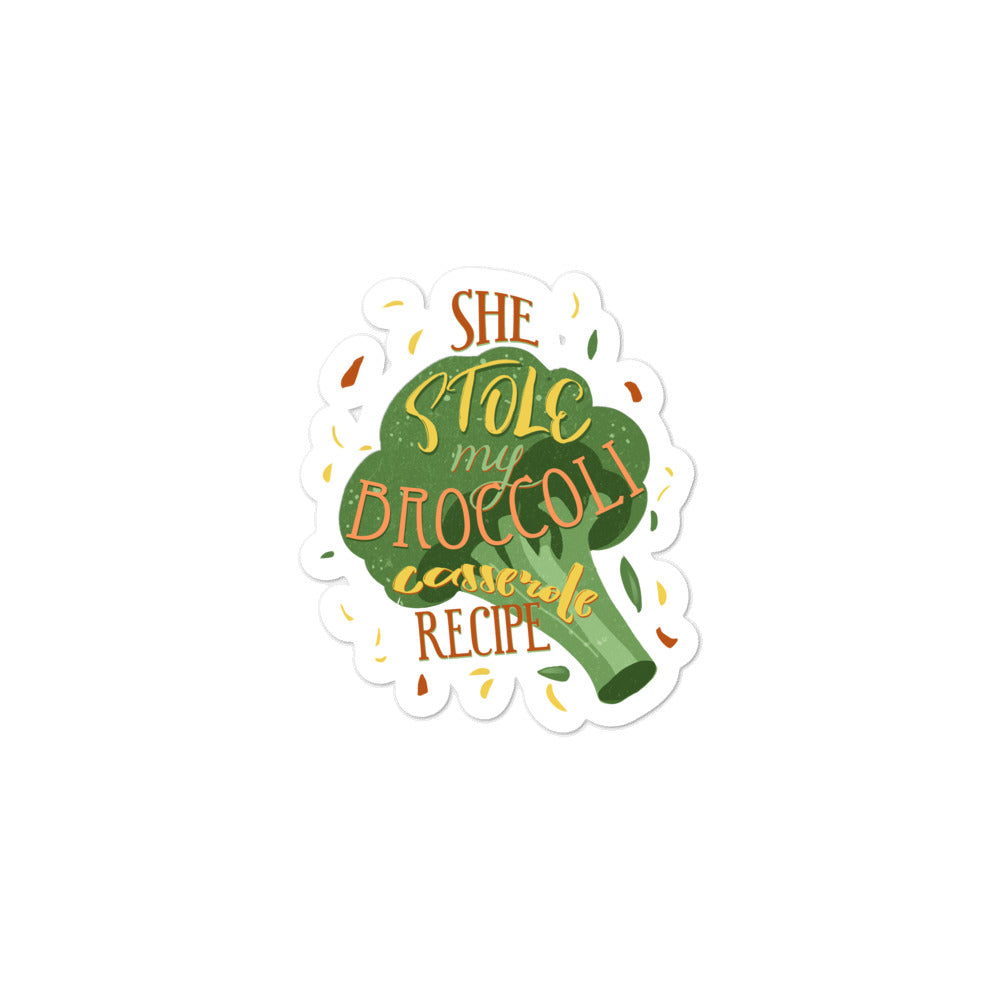 She Stole My Broccoli Casserole Recipe Bubble-free stickers