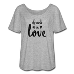 Women's Flowy T-Shirt - drunk in love - heather gray