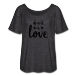 Women's Flowy T-Shirt - drunk in love - charcoal gray