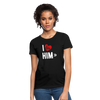 Women's T-Shirt - I Love Him - black