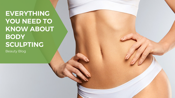 Everything you need to know about Body Sculpting