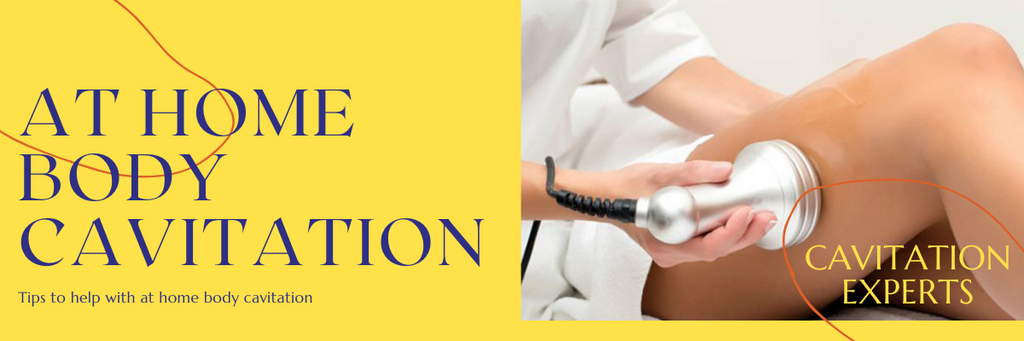 Tips and Tricks for at home body cavitation
