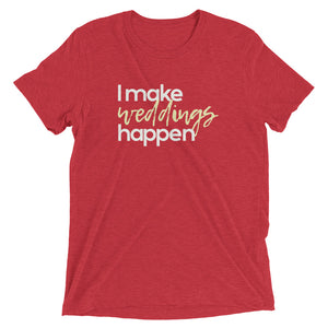 Make Weddings Happen Tee
