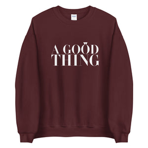 A Good Thing Sweatshirt