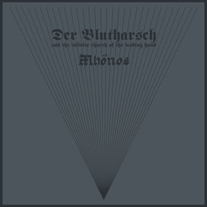 "DER BLUTHARSCH AND THE INFINITE CHURCH OF THE LEADING HAND / MHÖNOS ""A COLLABORATION"" LP - GREY"