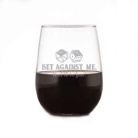 Bet Against Me That'll Be Fun Stemless Wine Glass