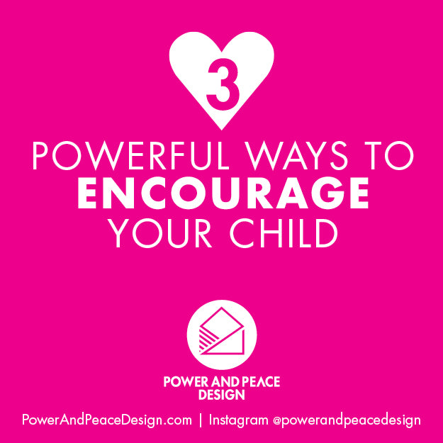 3 Powerful Ways to Encourage Your Child