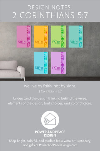 2 Corinthians 5:7 We live by faith, not by sight colorful Bible verse wall art by Power and Peace Design