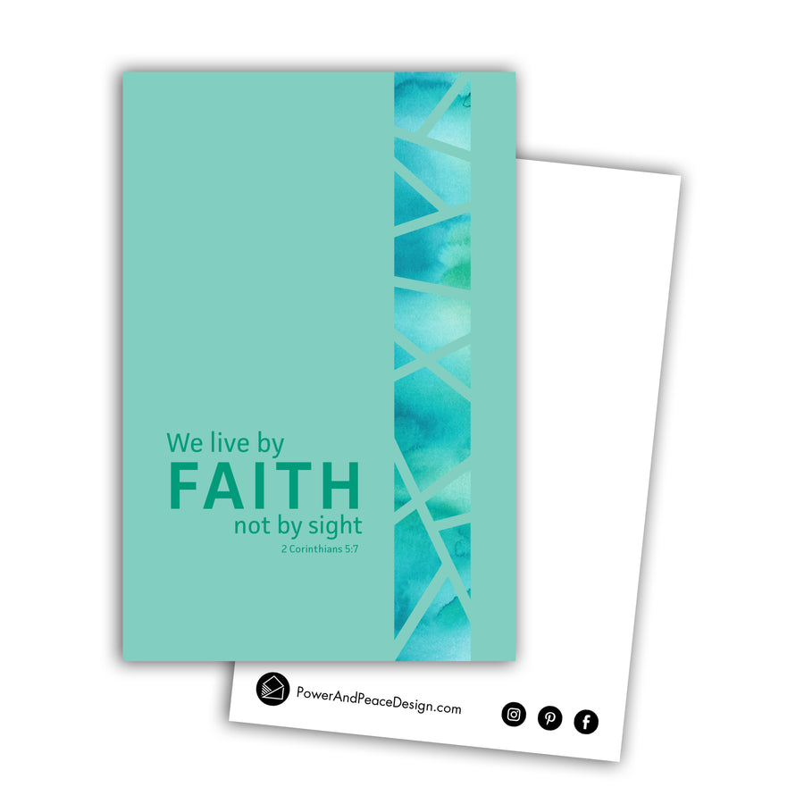 Postcard with the text We live by faith, not by sight 2 Corinthians 5:7. Background is a seafoam green with the type in a slightly darker shade. Running vertically along the righthand side is a band of blue and teal watercolor broken up by seafoam green lines. The back of the postcard is white and has the Power and Peace Design logo and PowerAndPeaceDesign.com in black.