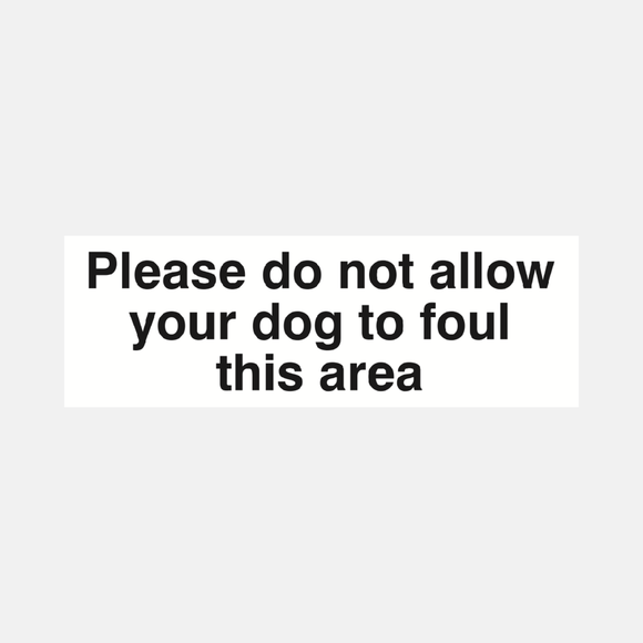 Please Do Not Allow Your Dog To Foul This Area Sign Raymac Signs