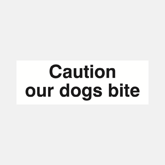 Caution Our Dogs Bite Sign Raymac Signs