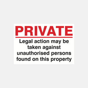 Private Legal Action May Be Taken Against Unauthorised Persons Found On This Property Sign Raymac Signs